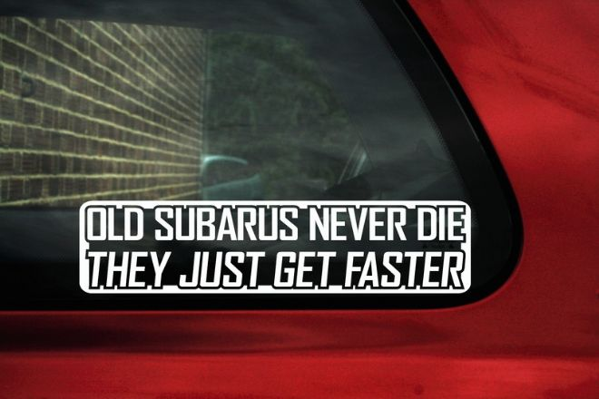 OLD SUBARUS NEVER DIE..GET FASTER Sticker,Decal.FOR SUBARU IMPREZA, legacy, wrx, sti, justy